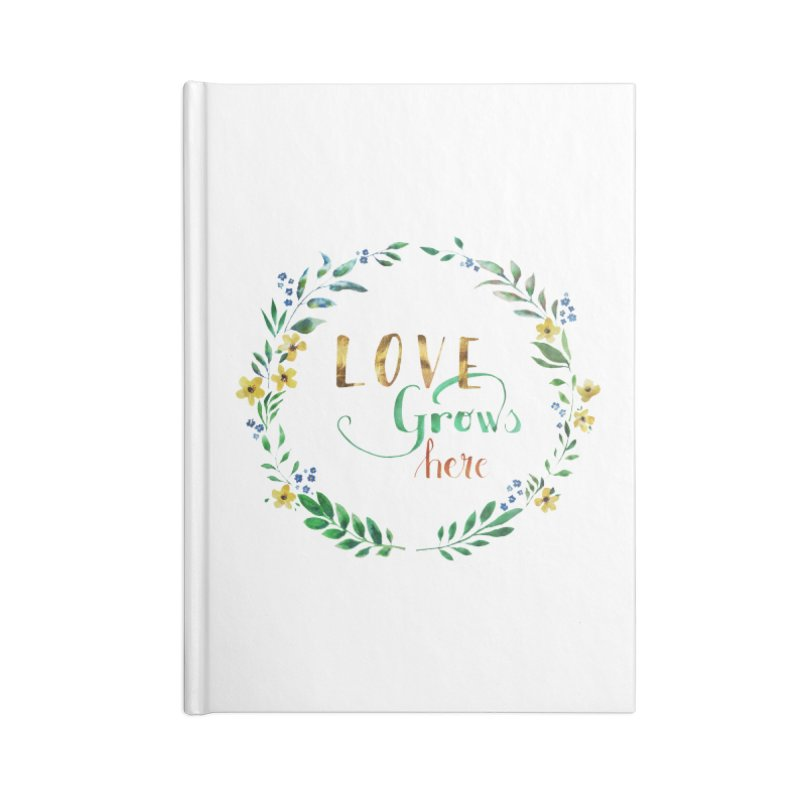 Love Grows Here Accessories Lined Journal Notebook by tanjica's Artist Shop