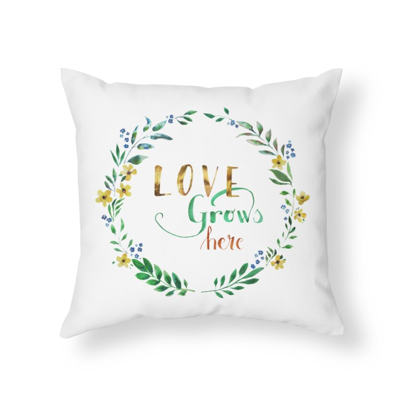 Love Grows Here Home Throw Pillow by tanjica's Artist Shop