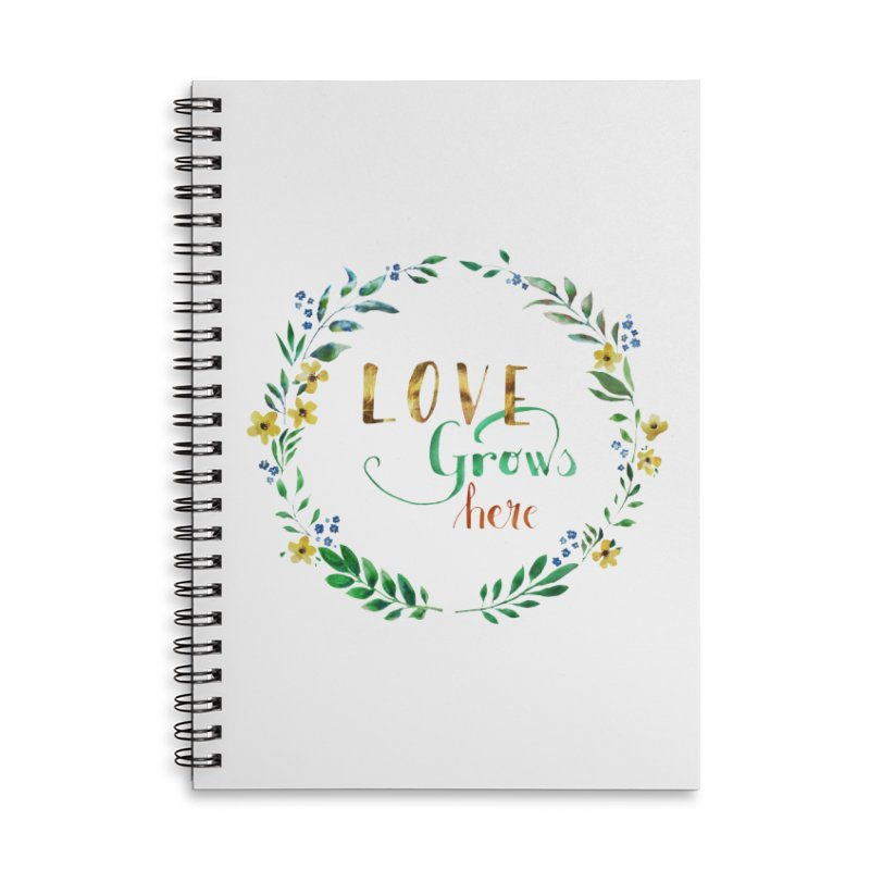 Love Grows Here Accessories Lined Spiral Notebook by tanjica's Artist Shop