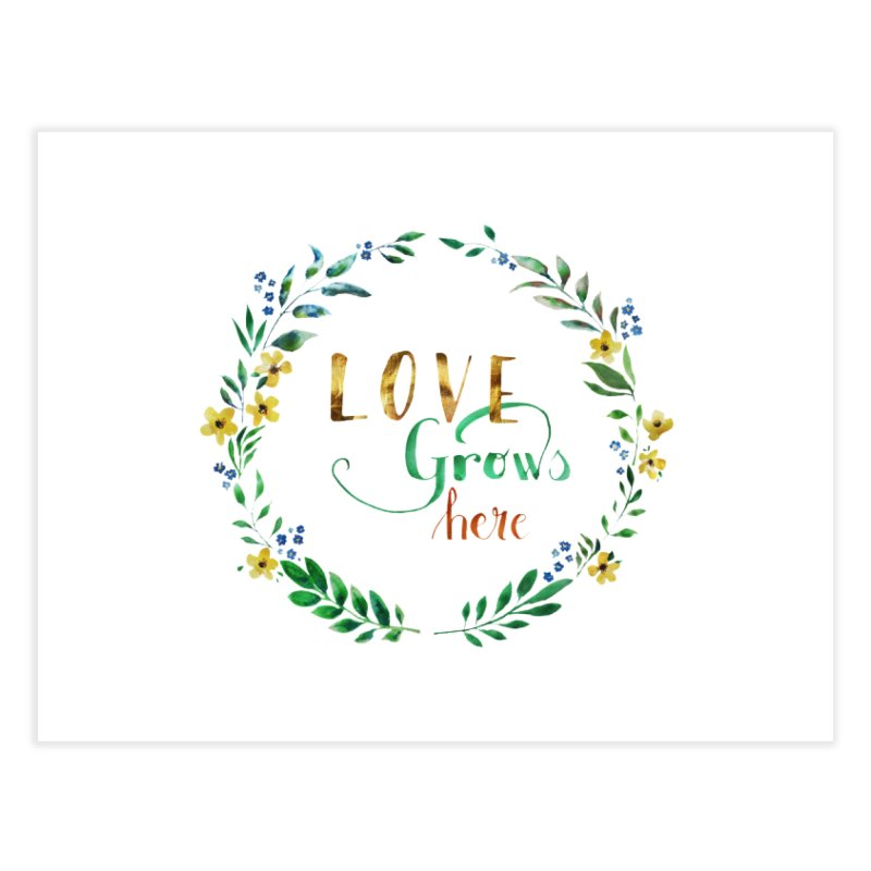 Love Grows Here Home Fine Art Print by tanjica's Artist Shop