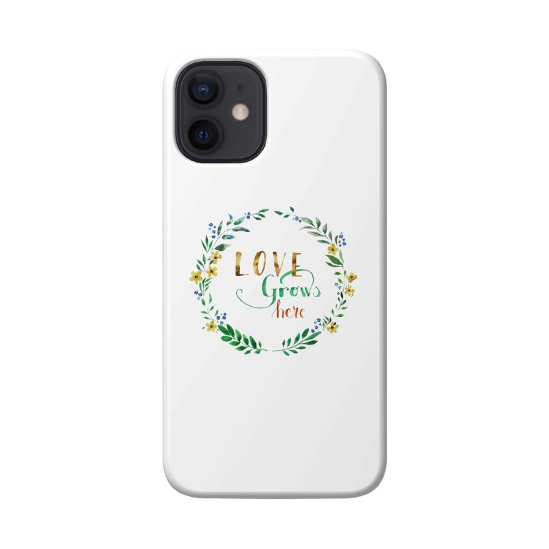 Love Grows Here Accessories Phone Case by tanjica's Artist Shop