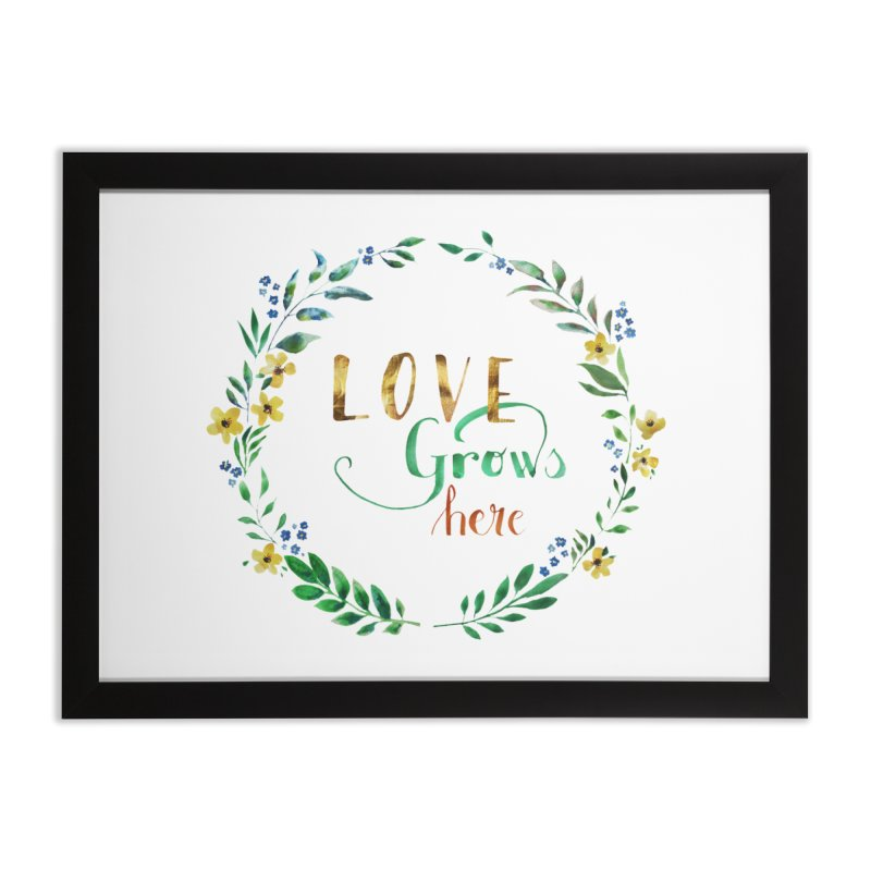 Love Grows Here Home Framed Fine Art Print by tanjica's Artist Shop