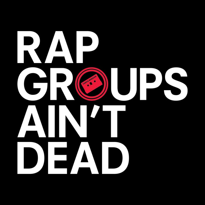 Rap Groups Ain't Dead by Tanya Morgan's Merch Shop