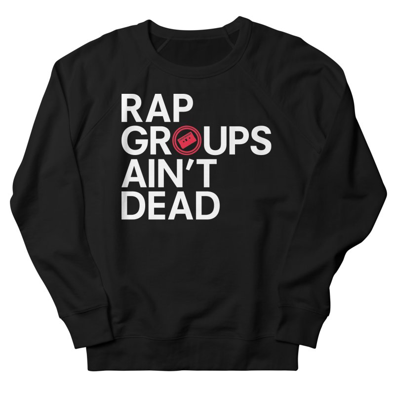 Rap Groups Ain't Dead Men's French Terry Sweatshirt by Tanya Morgan's Merch Shop