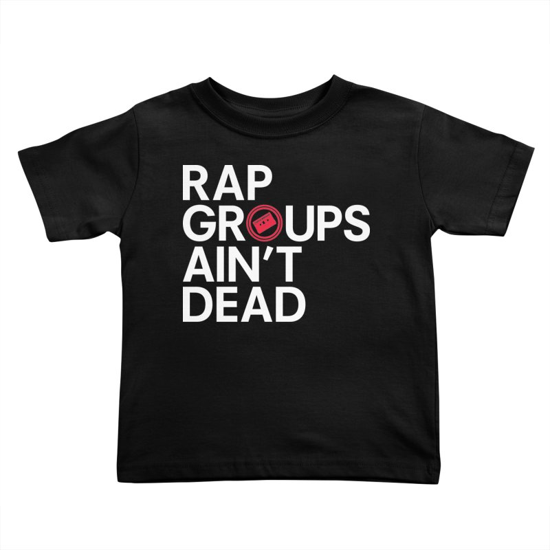 Rap Groups Ain't Dead Kids Toddler T-Shirt by Tanya Morgan's Merch Shop