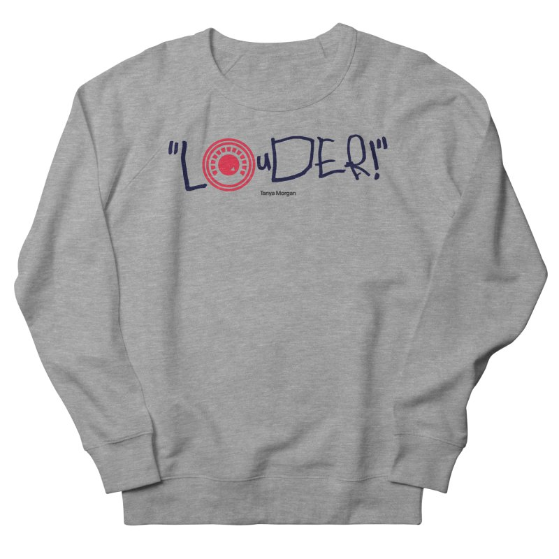 Louder Video T-shirt Women's French Terry Sweatshirt by Tanya Morgan's Merch Shop