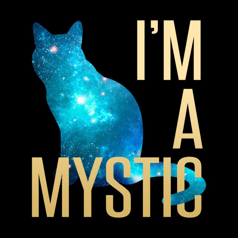 I'm A Mystic by tapintunein's Artist Shop