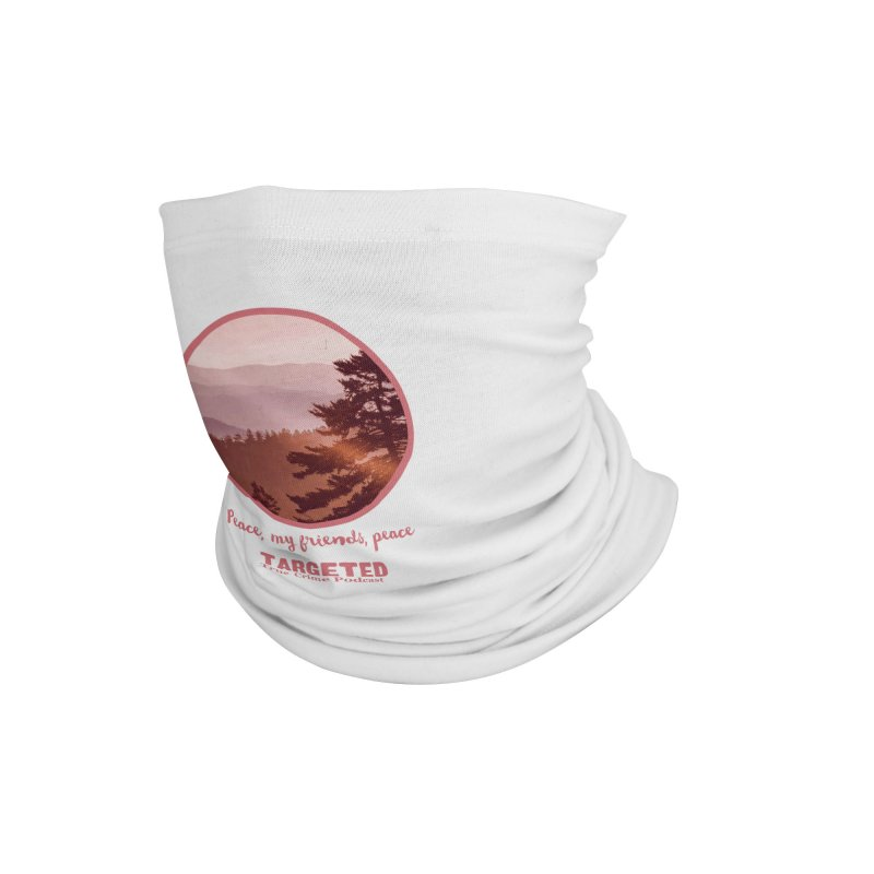 Peace Mountain Targeted Logo Accessories Neck Gaiter by targetedpodcast's Artist Shop