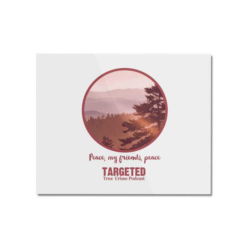 Peace Mountain Red Home Mounted Acrylic Print by targetedpodcast's Artist Shop