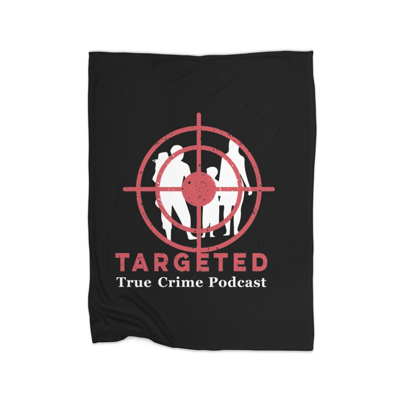 Targeted Podcast for Black Background Home Fleece Blanket Blanket by targetedpodcast's Artist Shop
