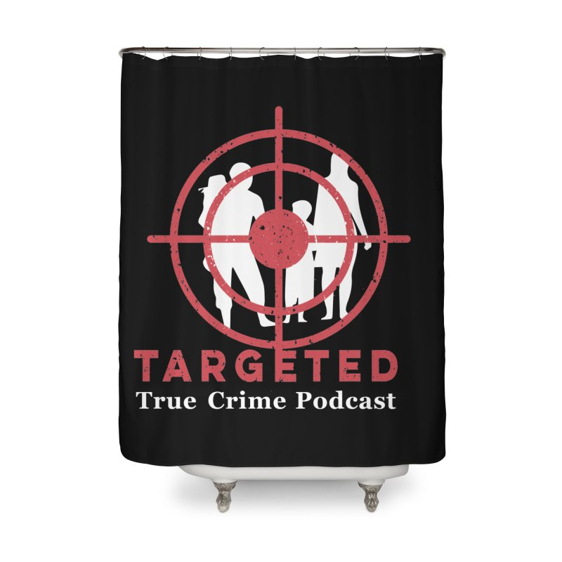 Targeted Podcast for Black Background Home Shower Curtain by targetedpodcast's Artist Shop