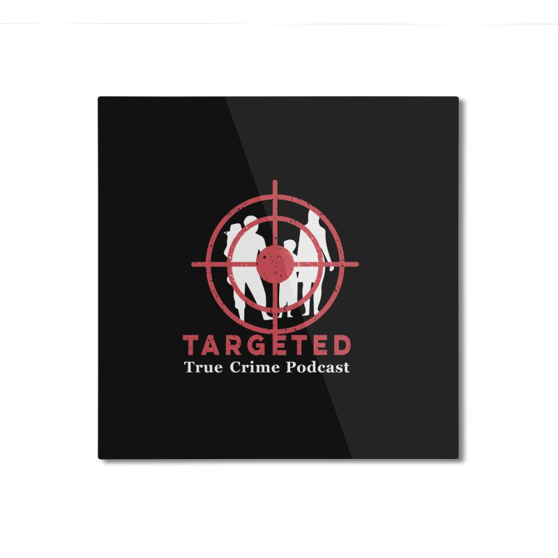 Targeted Podcast for Black Background Home Mounted Aluminum Print by targetedpodcast's Artist Shop