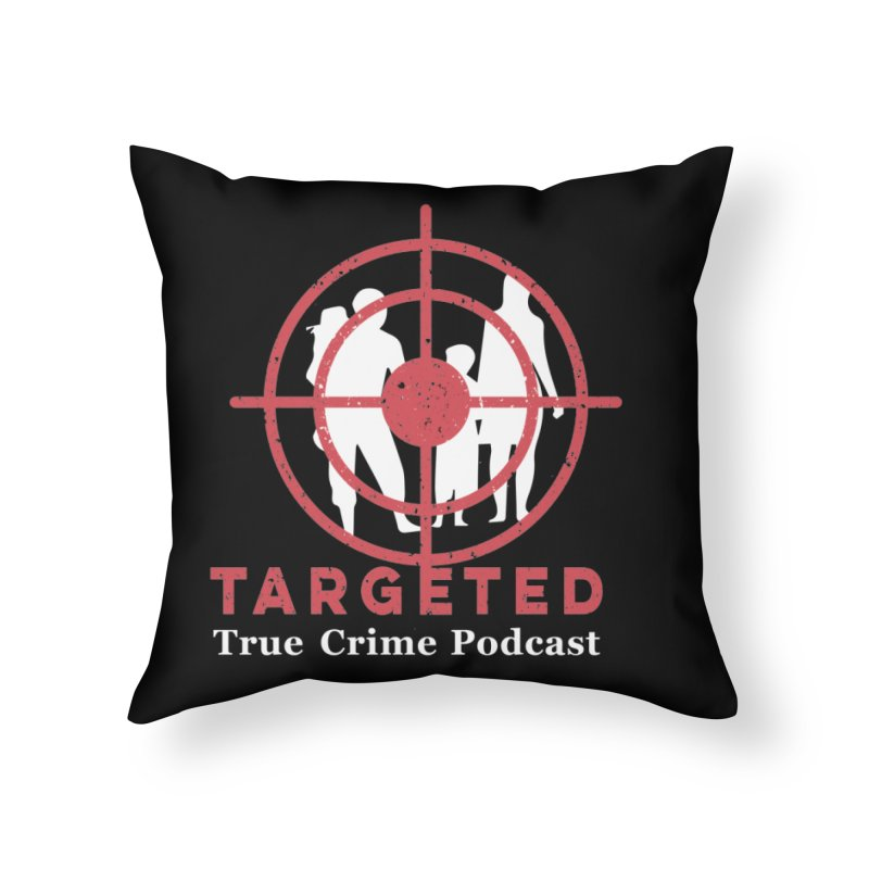 Targeted Podcast for Black Background Home Throw Pillow by targetedpodcast's Artist Shop