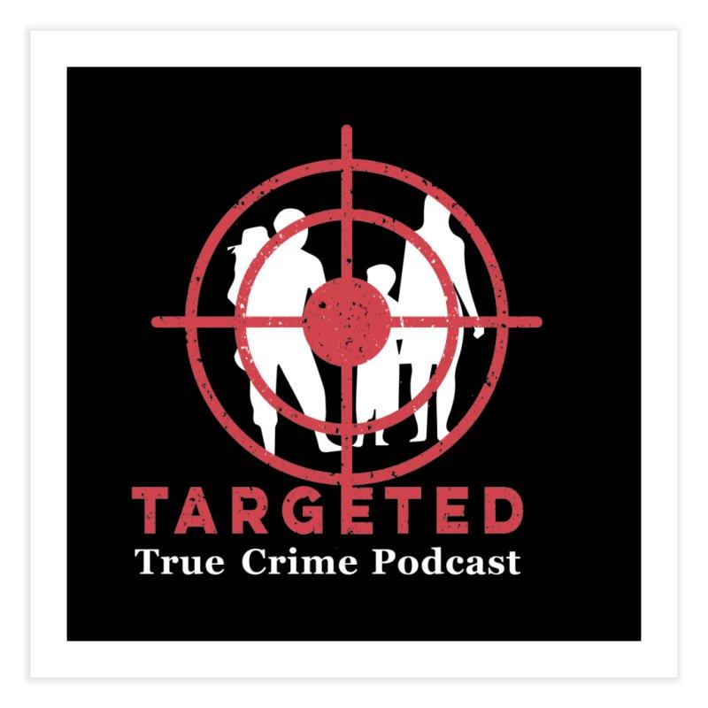 Targeted Podcast for Black Background Home Fine Art Print by targetedpodcast's Artist Shop