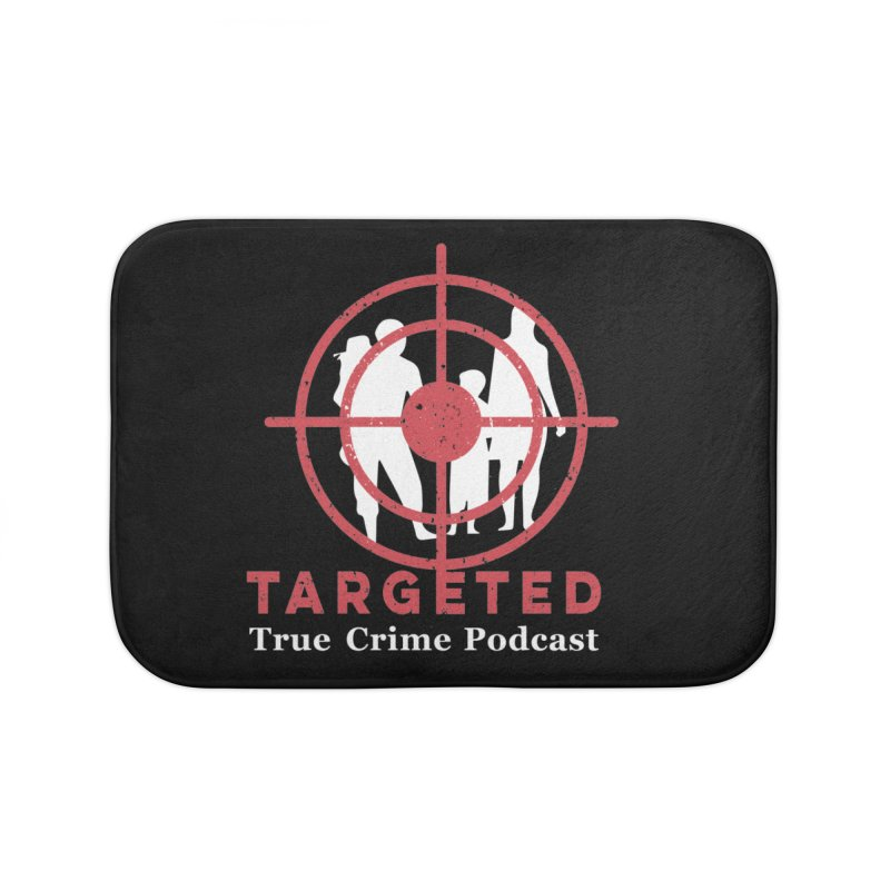 Targeted Podcast for Black Background Home Bath Mat by targetedpodcast's Artist Shop