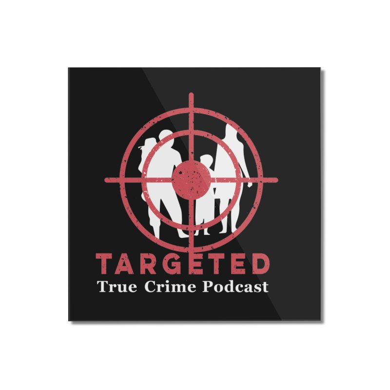 Targeted Podcast for Black Background Home Mounted Acrylic Print by targetedpodcast's Artist Shop