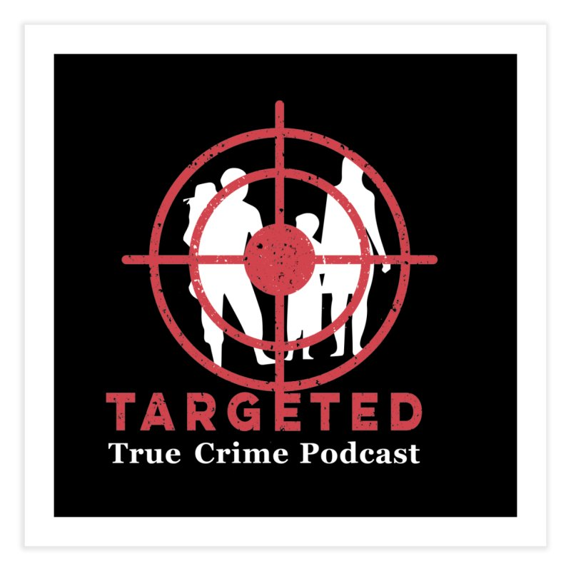 Targeted Podcast for Black Background Home Fine Art Print by targetedpodcast's Artist Shop