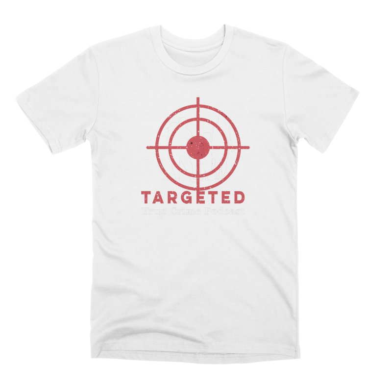 Targeted Podcast for Black Background Men's Premium T-Shirt by targetedpodcast's Artist Shop