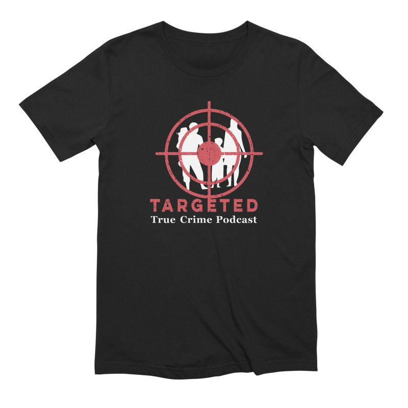 Targeted Podcast for Black Background Men's Extra Soft T-Shirt by targetedpodcast's Artist Shop