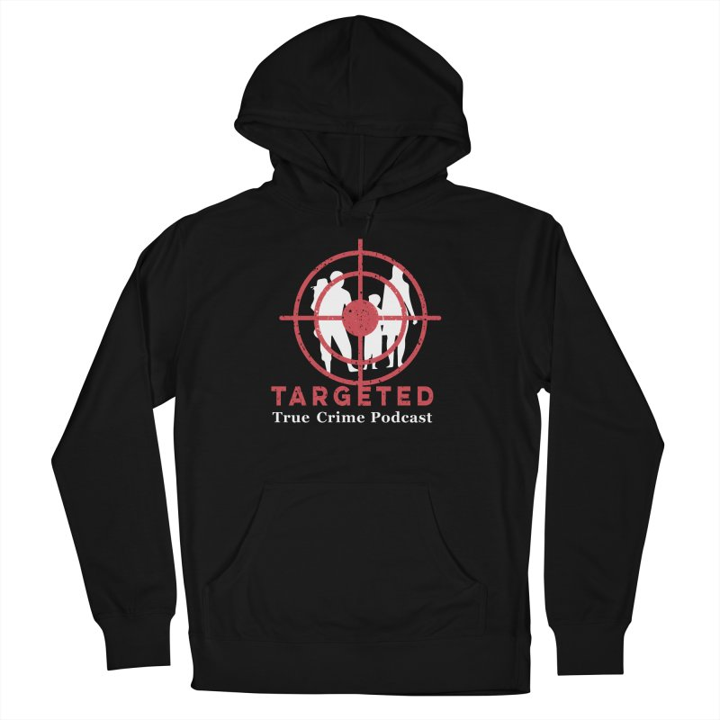 Targeted Podcast for Black Background Men's French Terry Pullover Hoody by targetedpodcast's Artist Shop