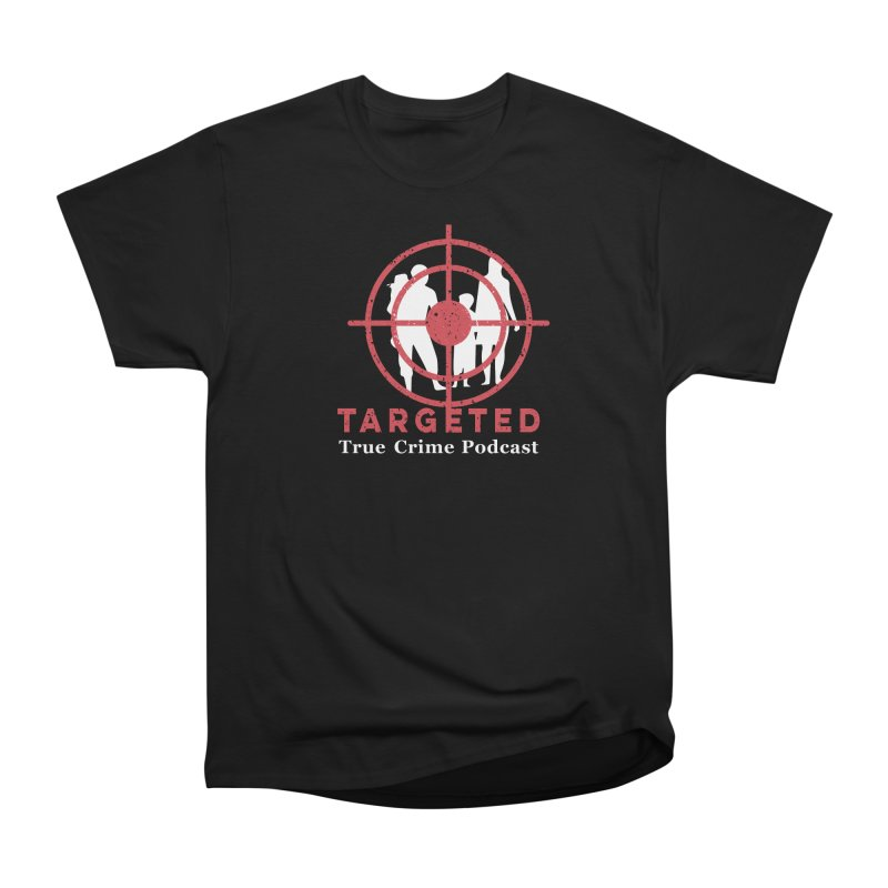 Targeted Podcast for Black Background Women's Heavyweight Unisex T-Shirt by targetedpodcast's Artist Shop