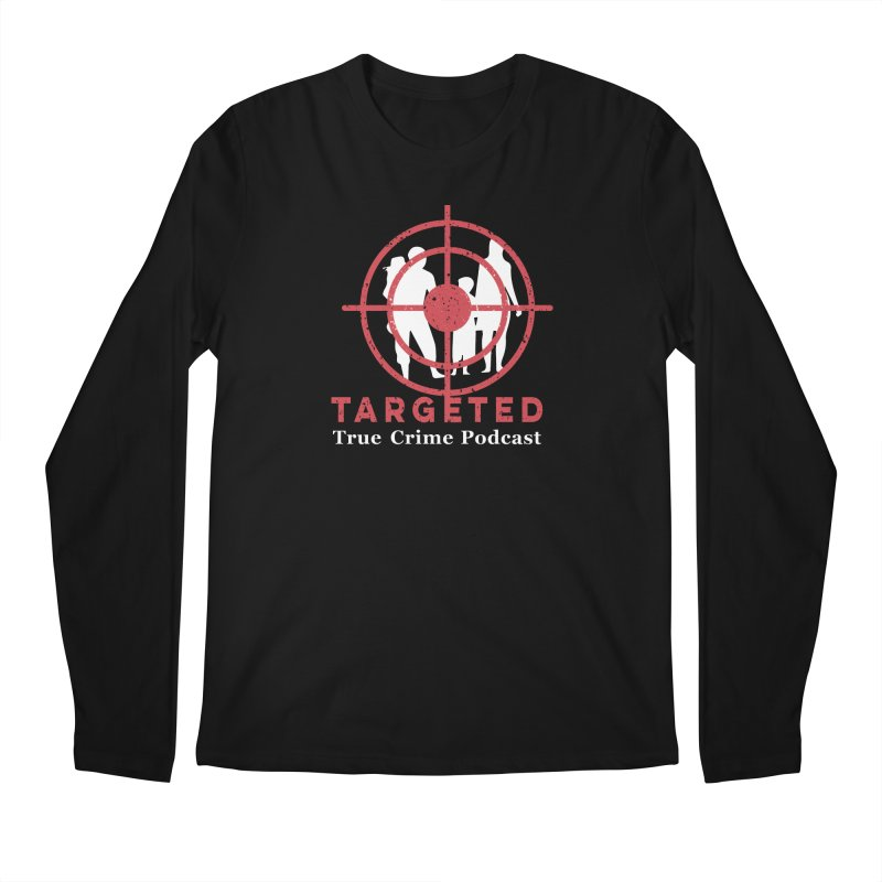 Targeted Podcast for Black Background Men's Regular Longsleeve T-Shirt by targetedpodcast's Artist Shop