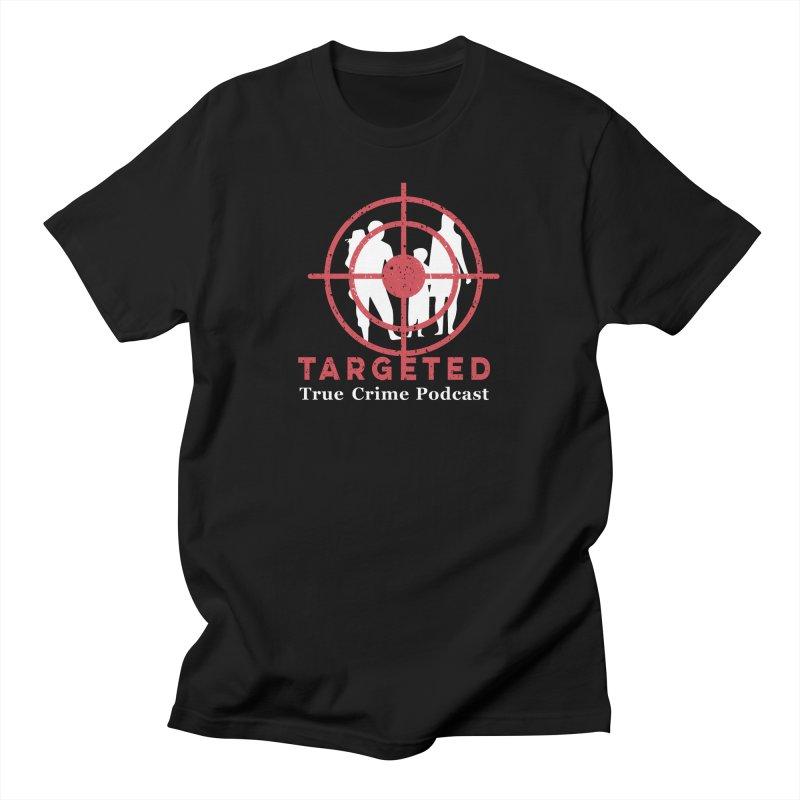 Targeted Podcast for Black Background Men's T-Shirt by targetedpodcast's Artist Shop