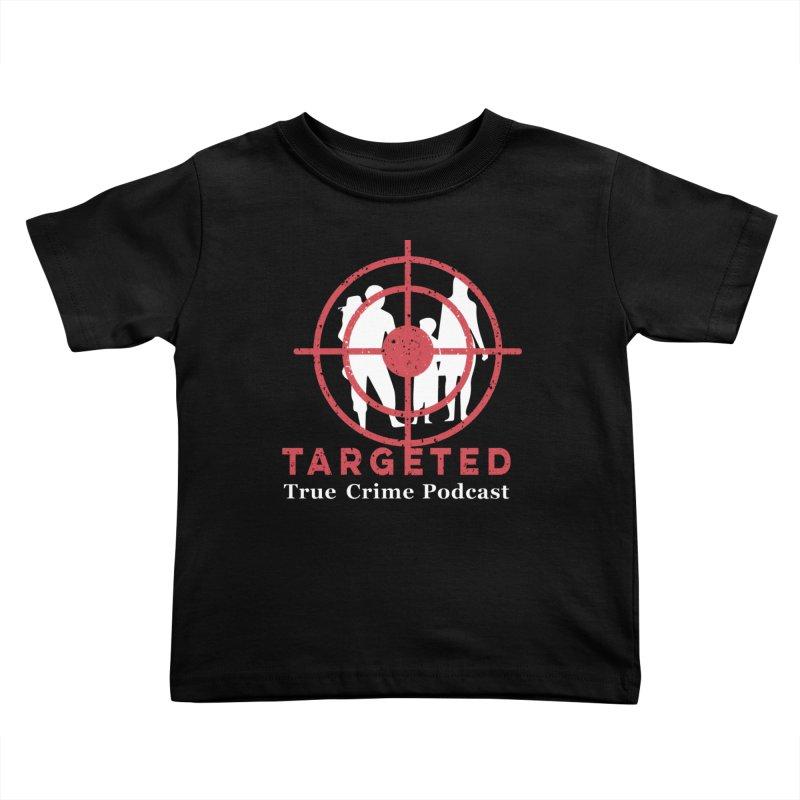 Targeted Podcast for Black Background Kids Toddler T-Shirt by targetedpodcast's Artist Shop