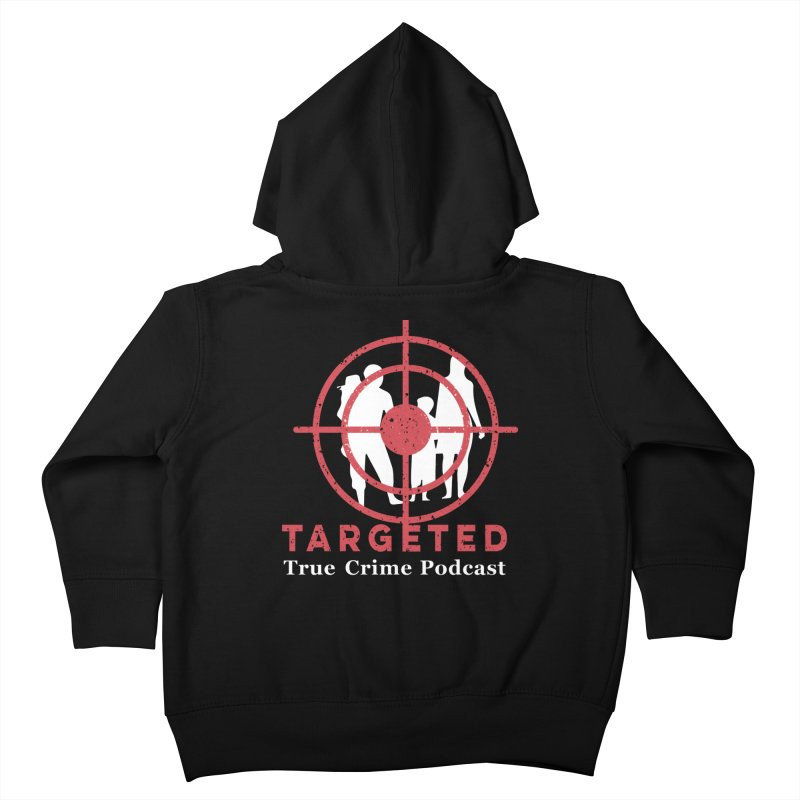 Targeted Podcast for Black Background Kids Toddler Zip-Up Hoody by targetedpodcast's Artist Shop