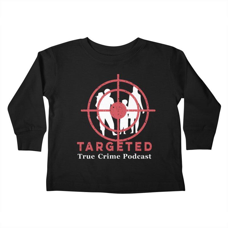 Targeted Podcast for Black Background Kids Toddler Longsleeve T-Shirt by targetedpodcast's Artist Shop