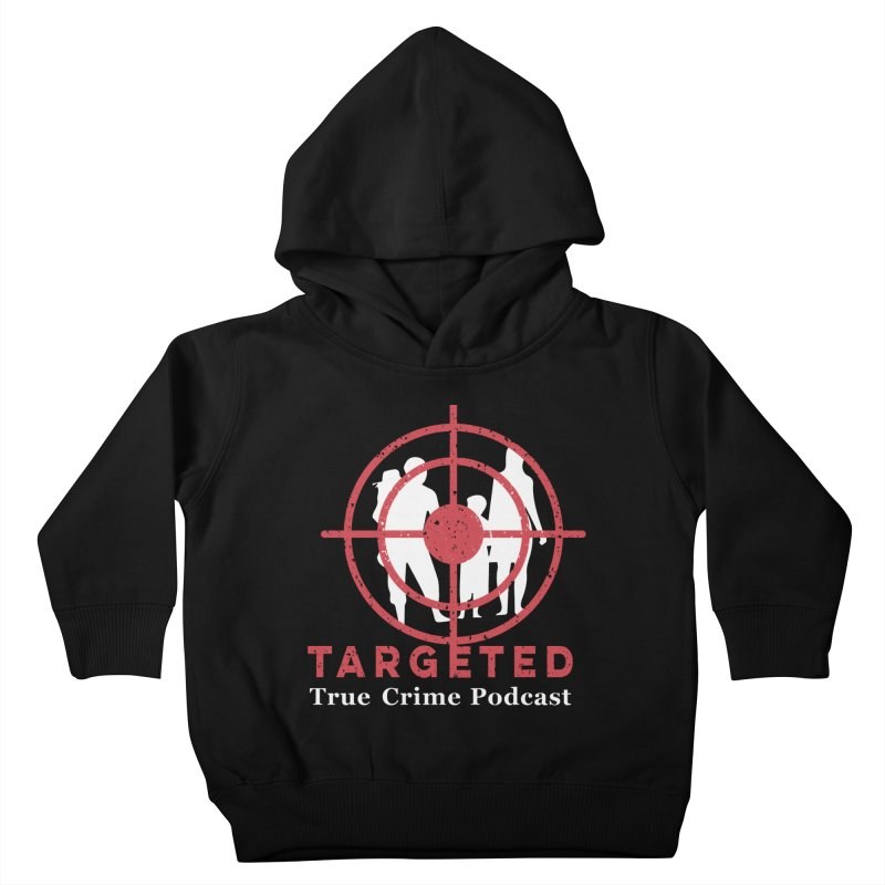 Targeted Podcast for Black Background Kids Toddler Pullover Hoody by targetedpodcast's Artist Shop