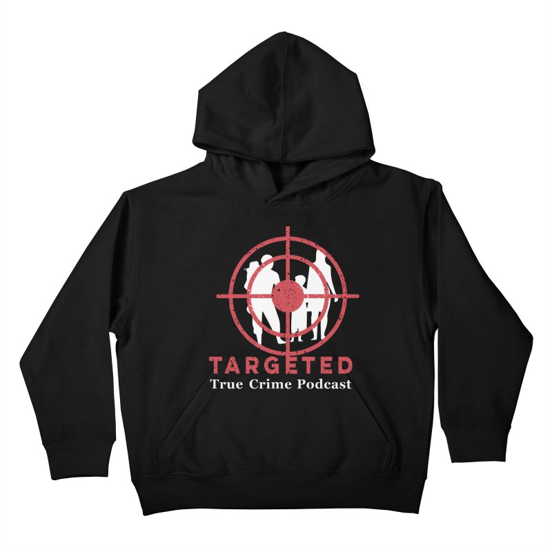 Targeted Podcast for Black Background Kids Pullover Hoody by targetedpodcast's Artist Shop