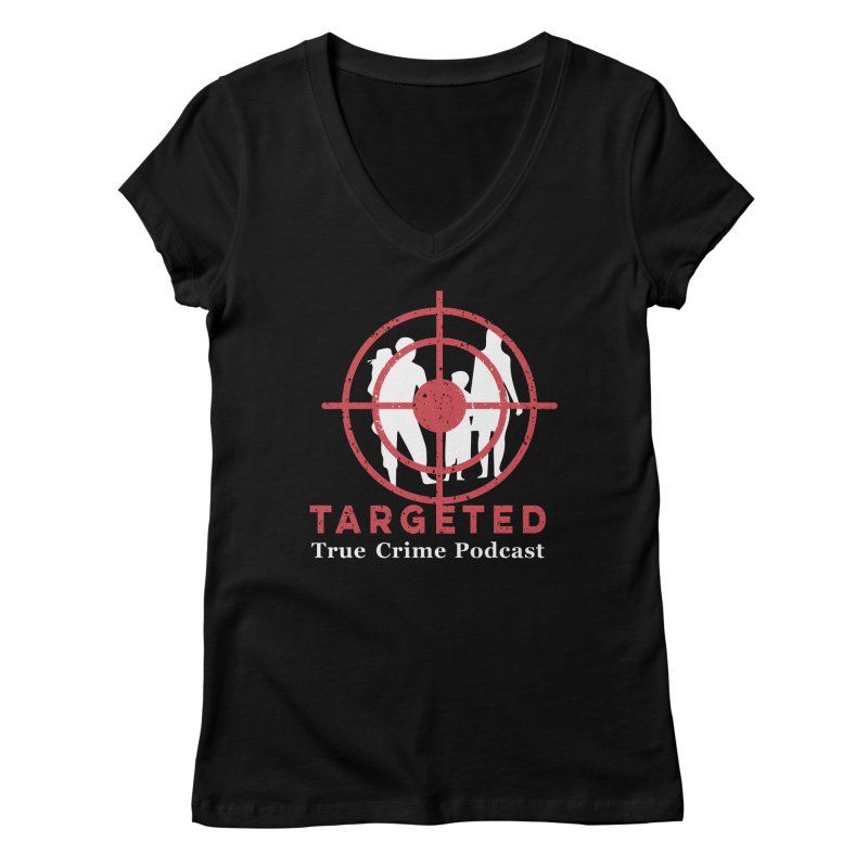 Targeted Podcast for Black Background Women's Regular V-Neck by targetedpodcast's Artist Shop