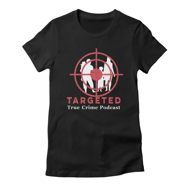 Targeted Podcast for Black Background Women's Fitted T-Shirt by targetedpodcast's Artist Shop