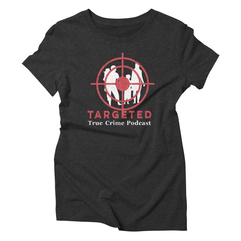 Targeted Podcast for Black Background Women's T-Shirt by targetedpodcast's Artist Shop