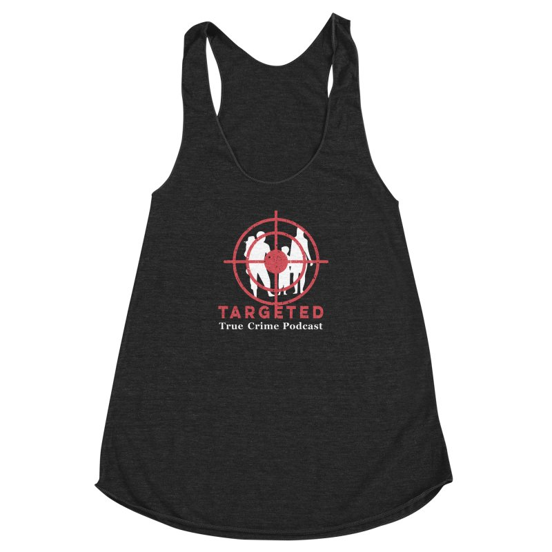 Targeted Podcast for Black Background Women's Racerback Triblend Tank by targetedpodcast's Artist Shop