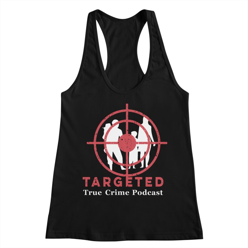 Targeted Podcast for Black Background Women's Racerback Tank by targetedpodcast's Artist Shop