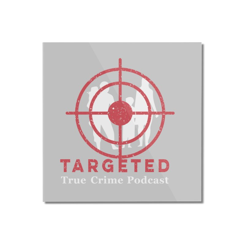 Targeted for Multicolor Backgrounds Home Mounted Acrylic Print by targetedpodcast's Artist Shop