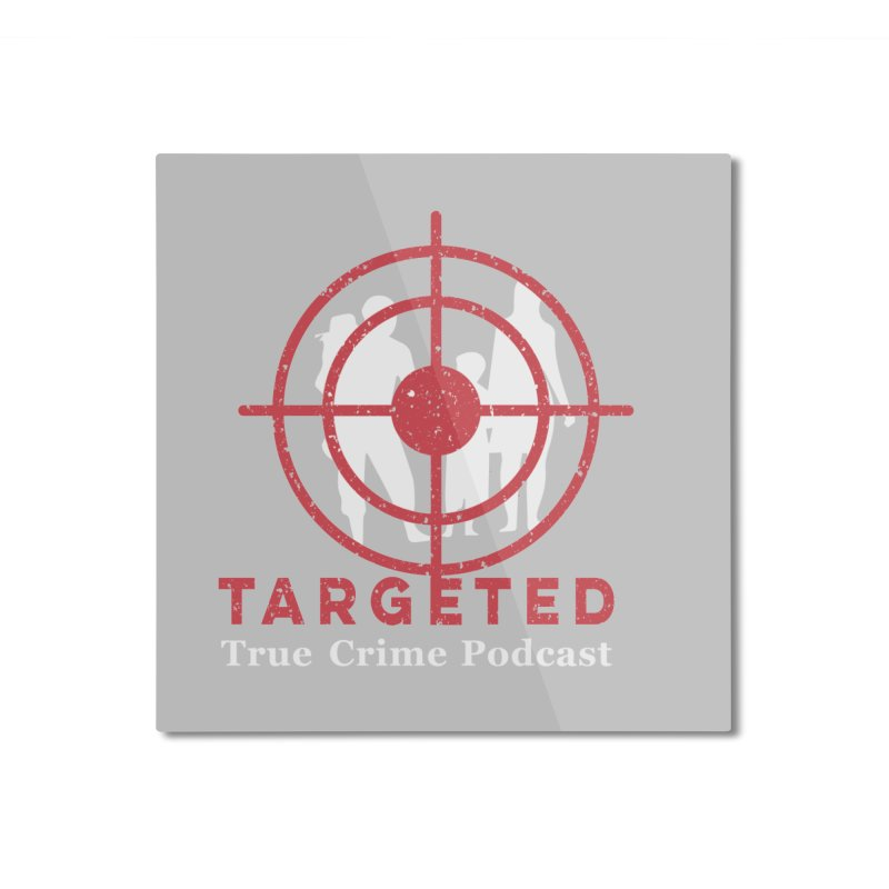 Targeted for Multicolor Backgrounds Home Mounted Aluminum Print by targetedpodcast's Artist Shop