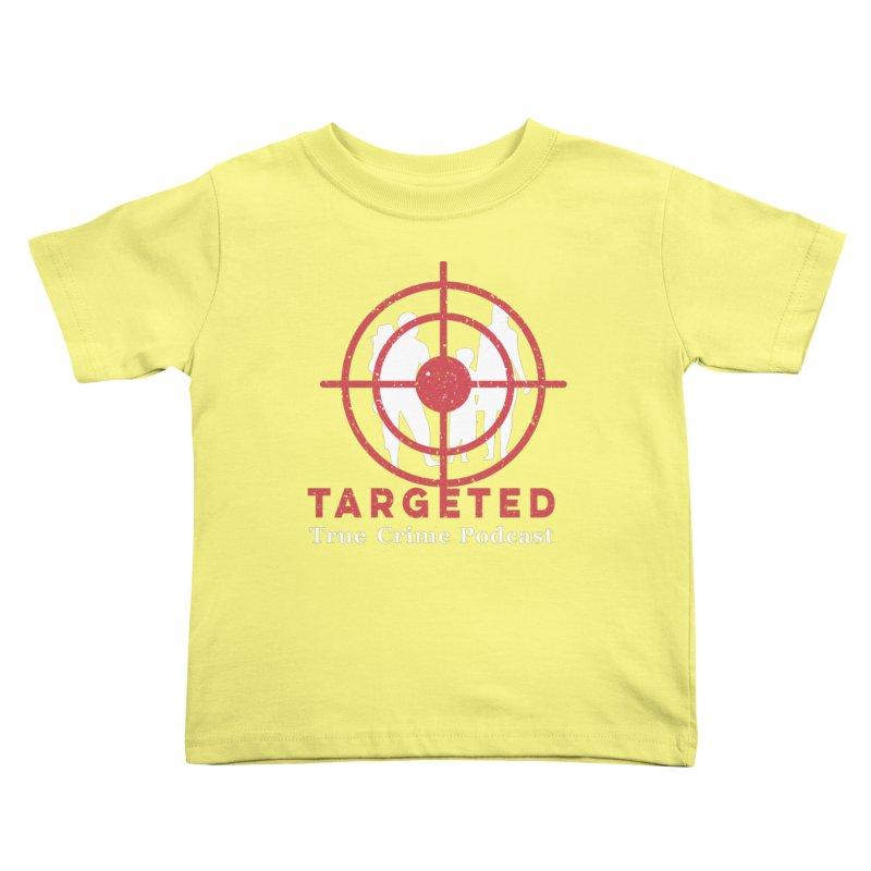 Targeted for Multicolor Backgrounds Kids Toddler T-Shirt by targetedpodcast's Artist Shop