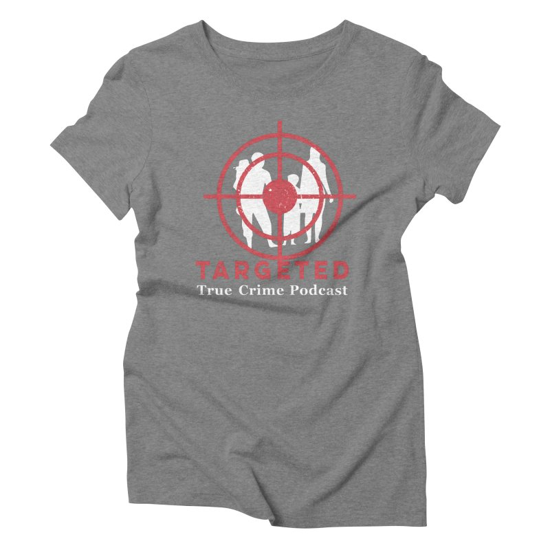 Targeted for Multicolor Backgrounds Women's T-Shirt by targetedpodcast's Artist Shop
