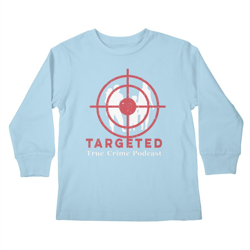 Targeted for Multicolor Backgrounds Kids Longsleeve T-Shirt by targetedpodcast's Artist Shop
