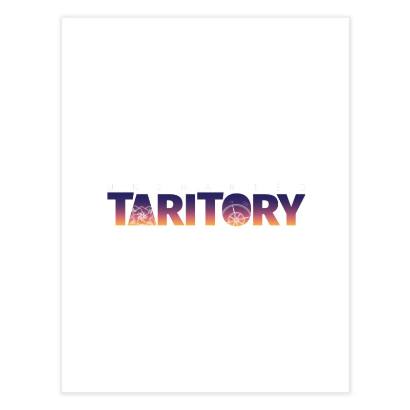 Uncharted Taritory Home Fine Art Print by UnchartedTaritory's Artist Shop