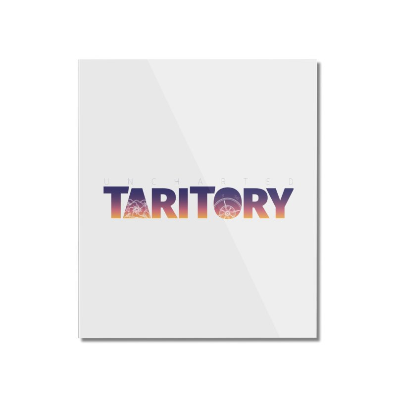 Uncharted Taritory Home Mounted Acrylic Print by UnchartedTaritory's Artist Shop