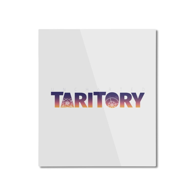 Uncharted Taritory Home Mounted Aluminum Print by UnchartedTaritory's Artist Shop