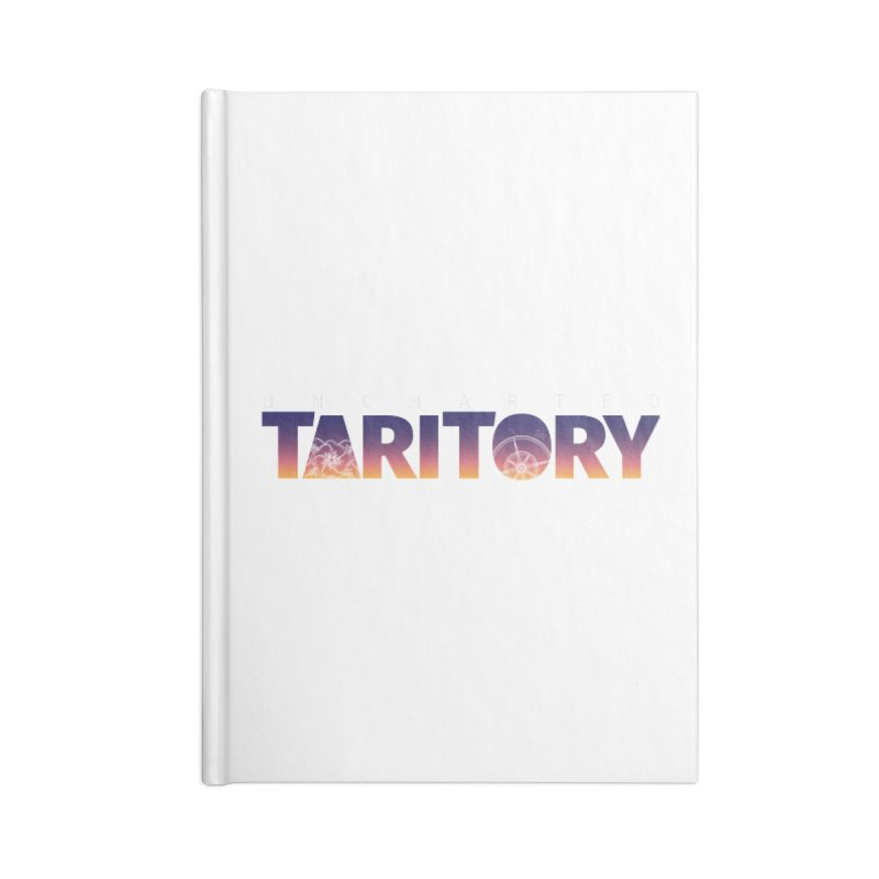 Uncharted Taritory Accessories Notebook by UnchartedTaritory's Artist Shop