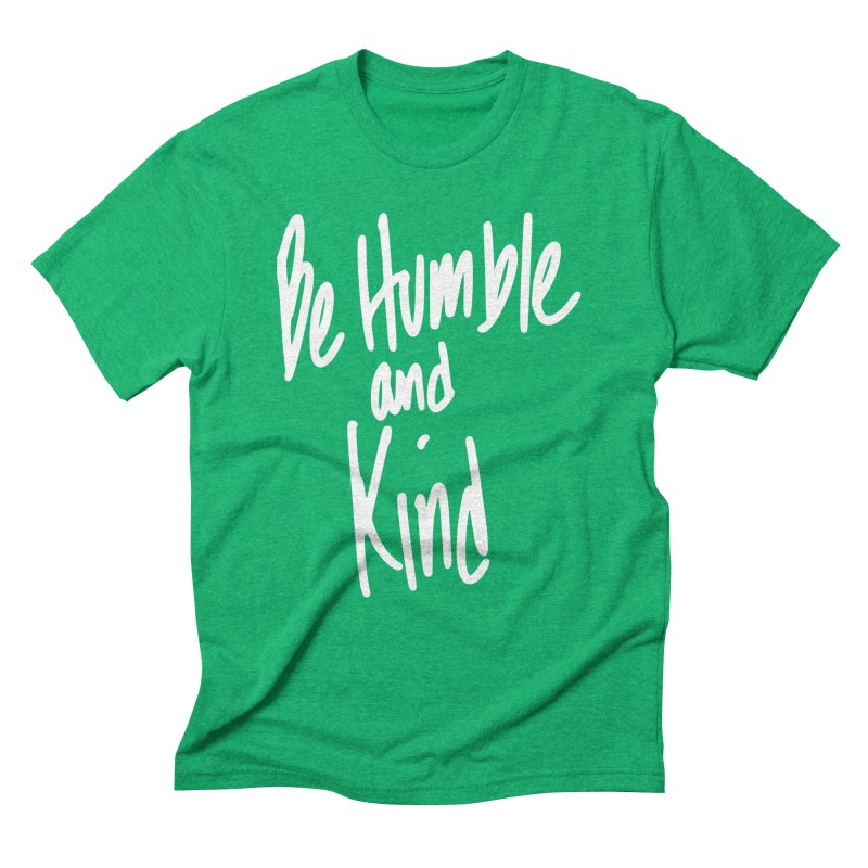 Be Humble and Kind Men's Triblend T-Shirt by Taterskinz