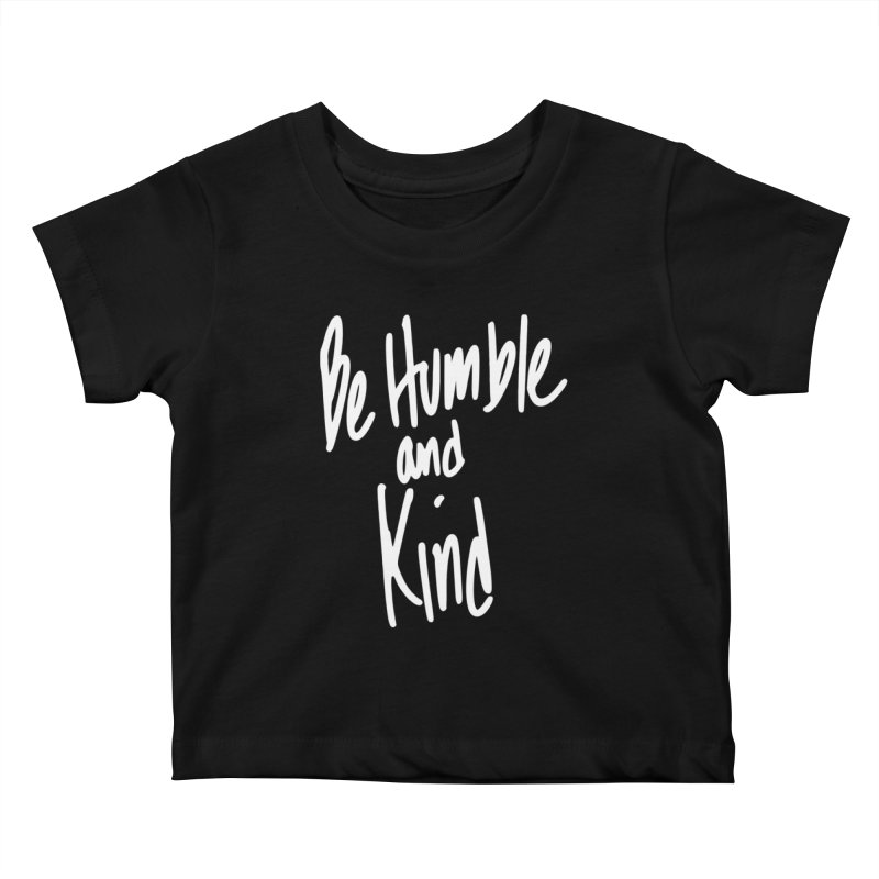 Be Humble and Kind Kids Baby T-Shirt by Taterskinz