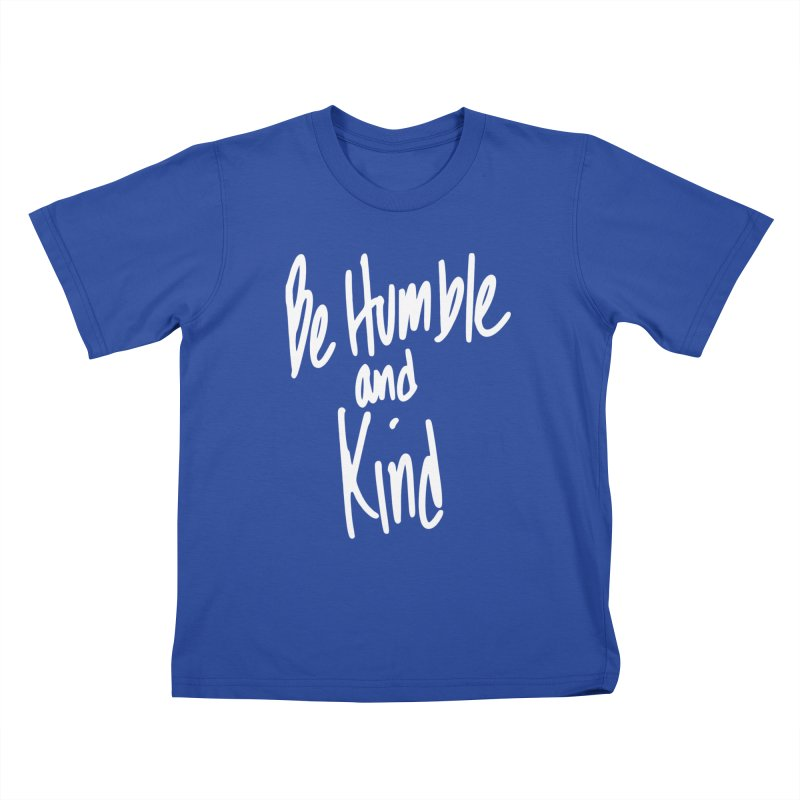 Be Humble and Kind Kids T-Shirt by Taterskinz