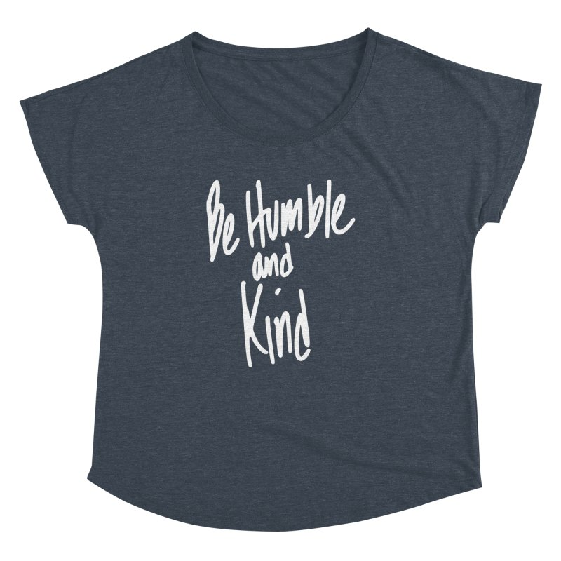 Be Humble and Kind Women's Dolman Scoop Neck by Taterskinz